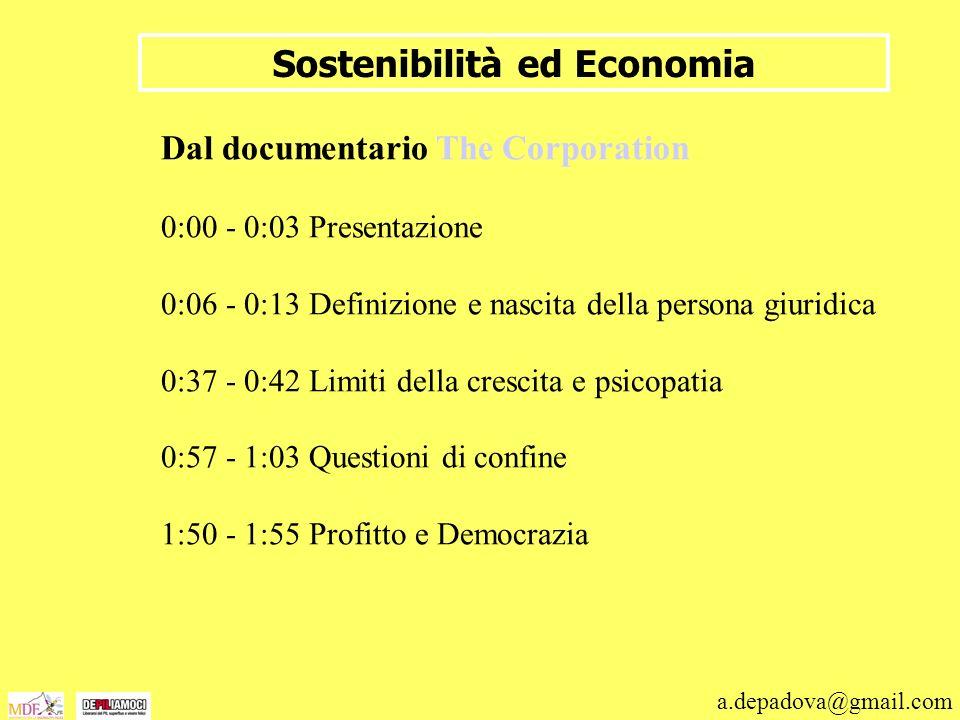 a.depadova@gmail.com Sostenibilità ed Economia Dal documentario The Corporation 0:00 - 0:03 Presentazione 0:06 - 0:13 Definizione e nascita della pers