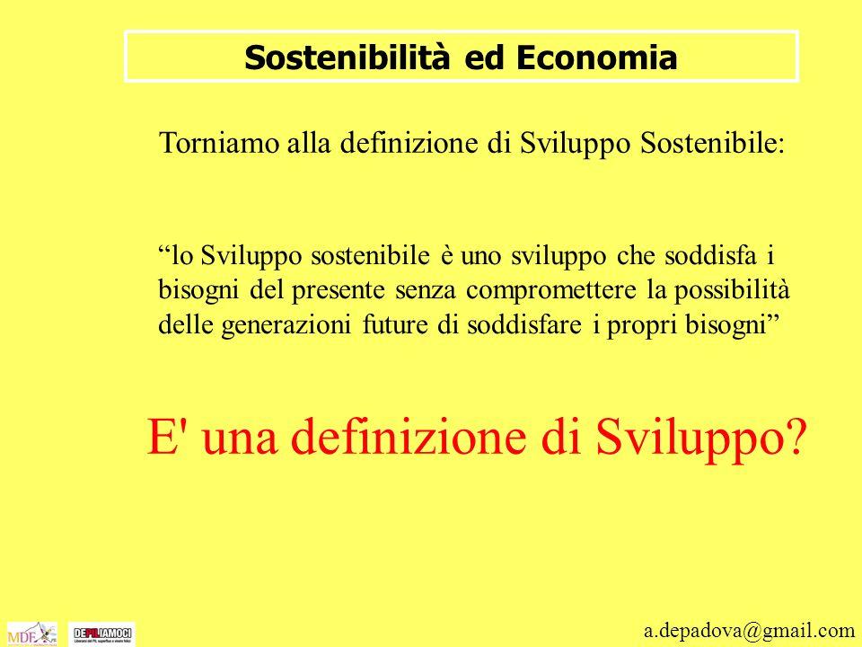 a.depadova@gmail.com Sostenibilità ed Economia Torniamo alla definizione di Sviluppo Sostenibile: lo Sviluppo sostenibile è uno sviluppo che soddisfa