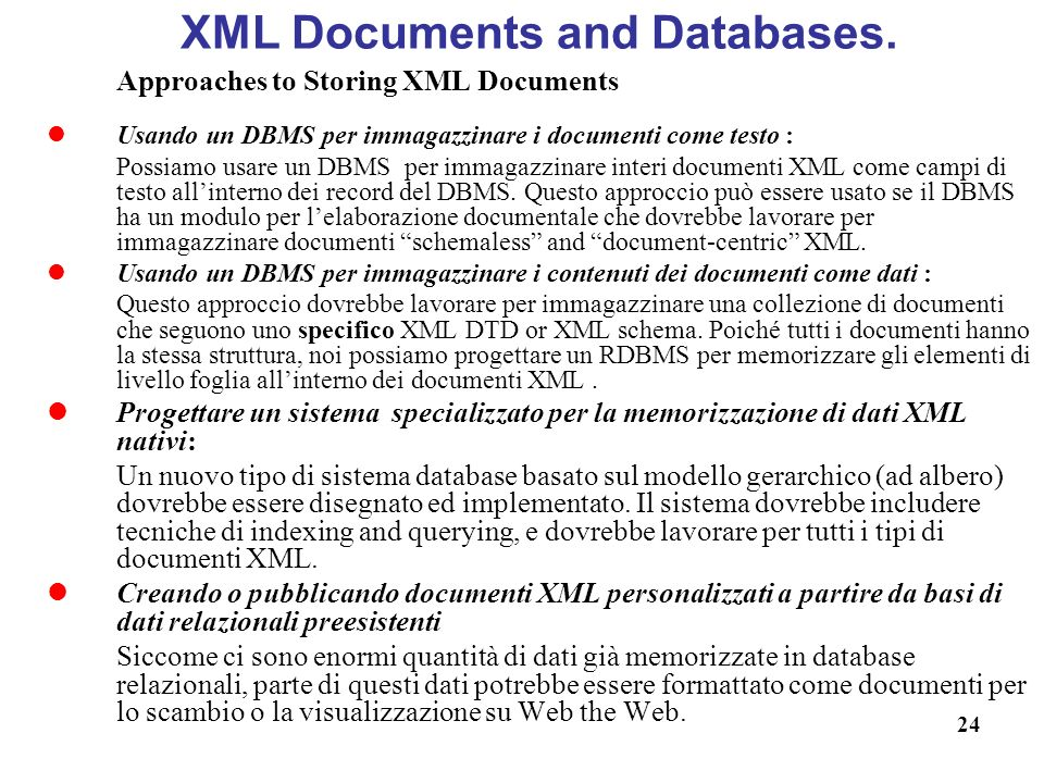 24 XML Documents and Databases. Approaches to Storing XML Documents Usando un DBMS per immagazzinare i documenti come testo : Possiamo usare un DBMS p