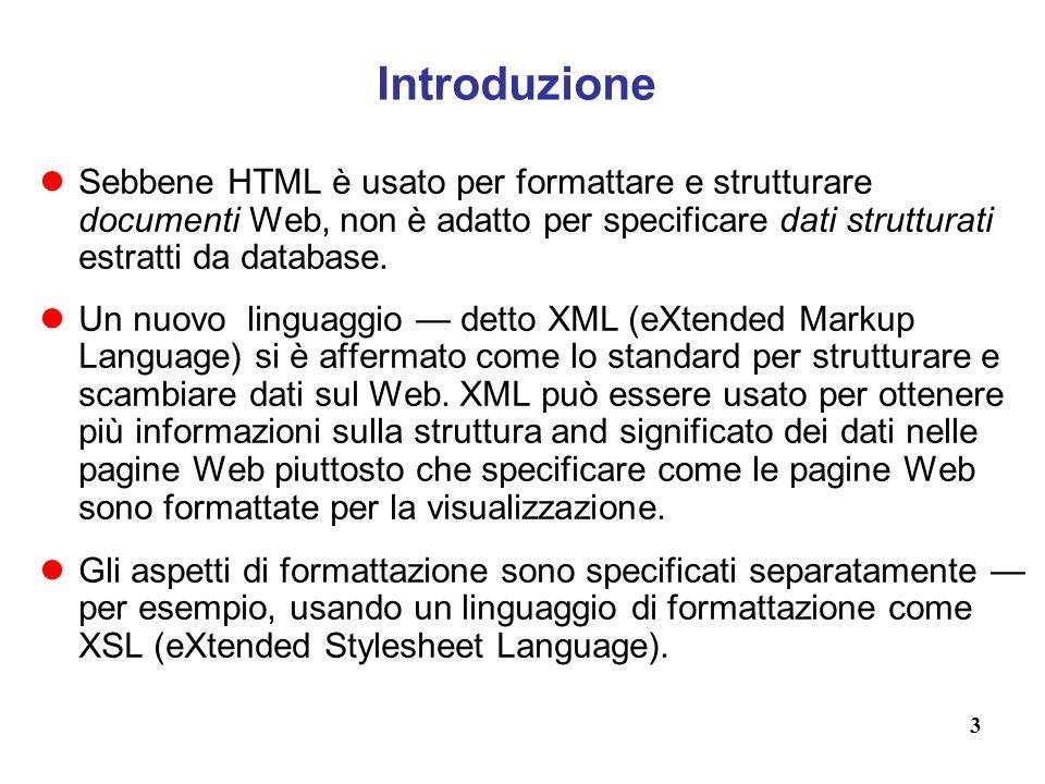 3 Introduzione Sebbene HTML è usato per formattare e strutturare documenti Web, non è adatto per specificare dati strutturati estratti da database.