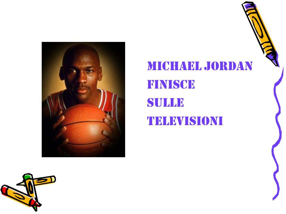 MICHAEL JORDAN FINISCE SULLE TELEVISIONI