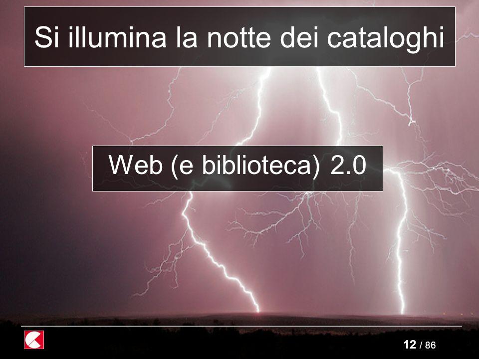 12 / 86 Web (e biblioteca) 2.0 Si illumina la notte dei cataloghi