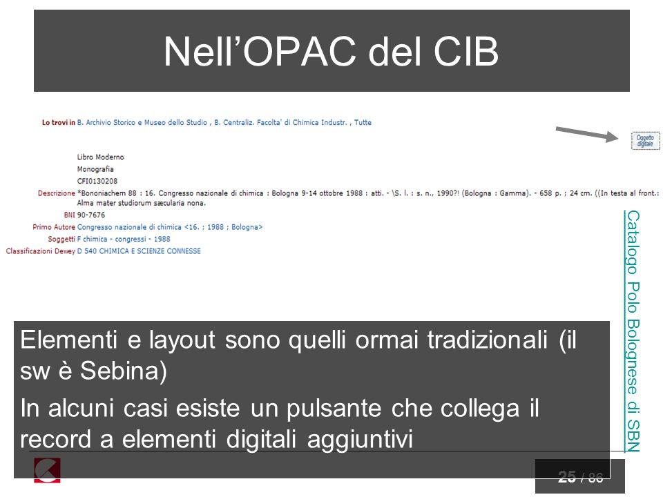 25 / 86 NellOPAC del CIB Elementi e layout sono quelli ormai tradizionali (il sw è Sebina) In alcuni casi esiste un pulsante che collega il record a elementi digitali aggiuntivi Catalogo Polo Bolognese di SBN