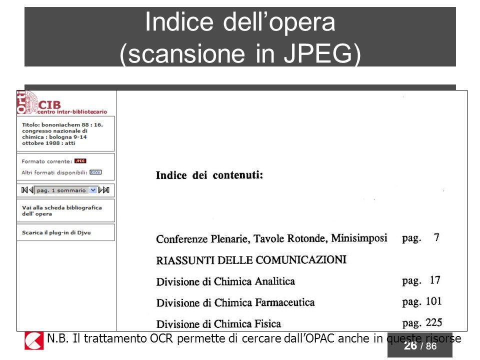 26 / 86 Indice dellopera (scansione in JPEG) N.B. Il trattamento OCR permette di cercare dallOPAC anche in queste risorse
