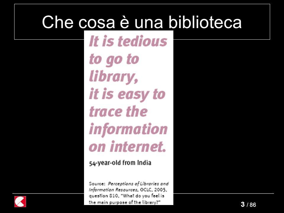 3 / 86 Che cosa è una biblioteca