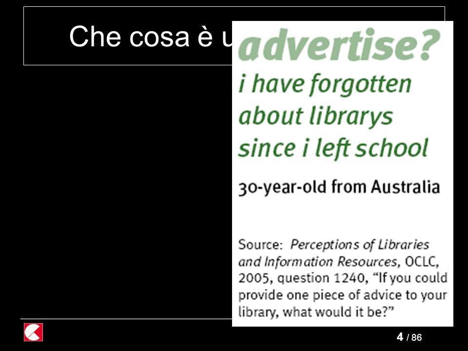 4 / 86 Che cosa è una biblioteca