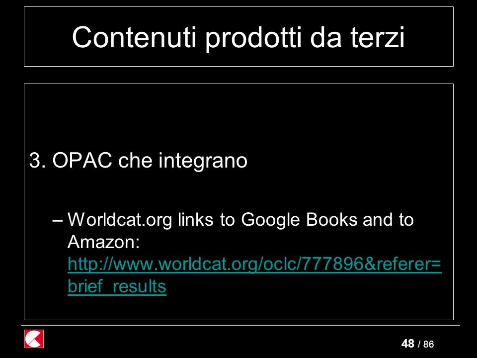 48 / 86 Contenuti prodotti da terzi 3. OPAC che integrano –Worldcat.org links to Google Books and to Amazon: http://www.worldcat.org/oclc/777896&refer