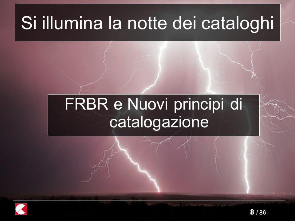 8 / 86 FRBR e Nuovi principi di catalogazione Si illumina la notte dei cataloghi