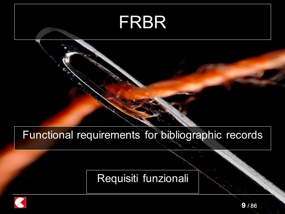 9 / 86 FRBR Functional requirements for bibliographic records Requisiti funzionali