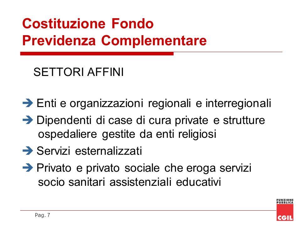 Pag. 7 SETTORI AFFINI Enti e organizzazioni regionali e interregionali Dipendenti di case di cura private e strutture ospedaliere gestite da enti reli
