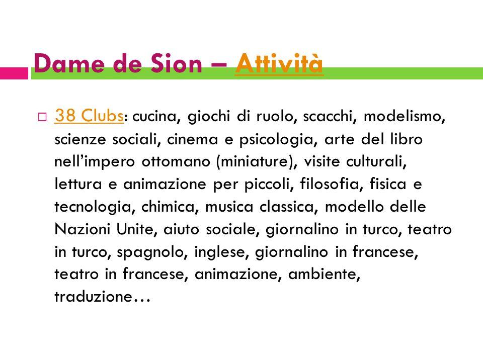 Dame de Sion – AttivitàAttività 38 Clubs: cucina, giochi di ruolo, scacchi, modelismo, scienze sociali, cinema e psicologia, arte del libro nellimpero