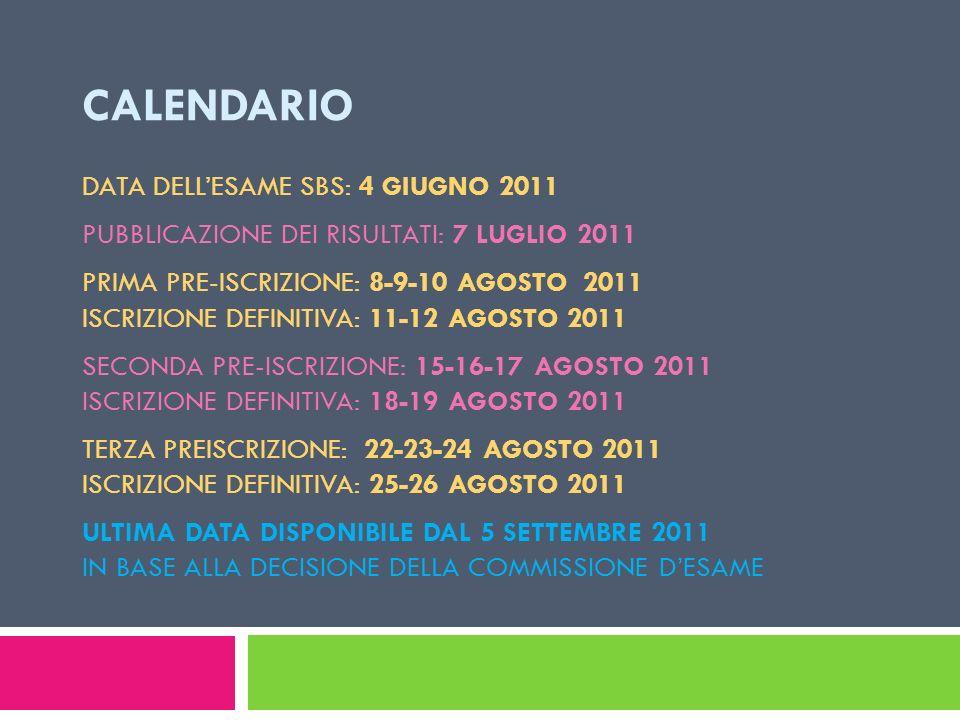 CALENDARIO DATA DELLESAME SBS: 4 GIUGNO 2011 PUBBLICAZIONE DEI RISULTATI: 7 LUGLIO 2011 PRIMA PRE-ISCRIZIONE: 8-9-10 AGOSTO 2011 ISCRIZIONE DEFINITIVA