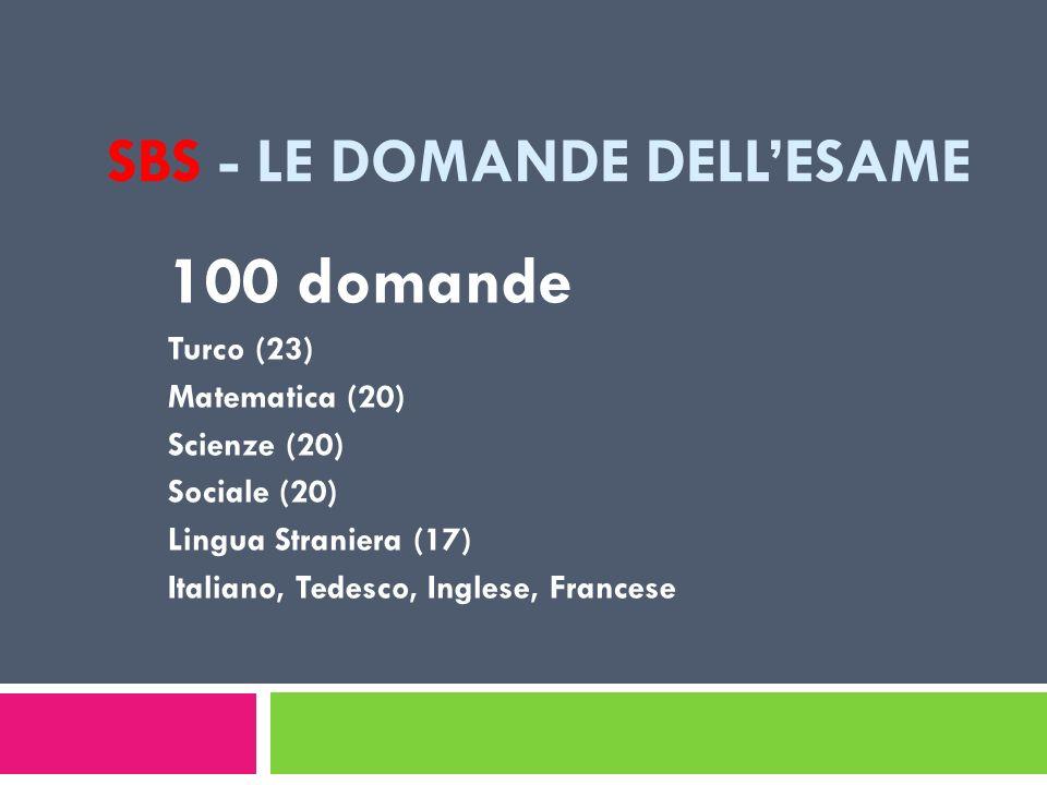 SBS - LE DOMANDE DELLESAME 100 domande Turco (23) Matematica (20) Scienze (20) Sociale (20) Lingua Straniera (17) Italiano, Tedesco, Inglese, Francese