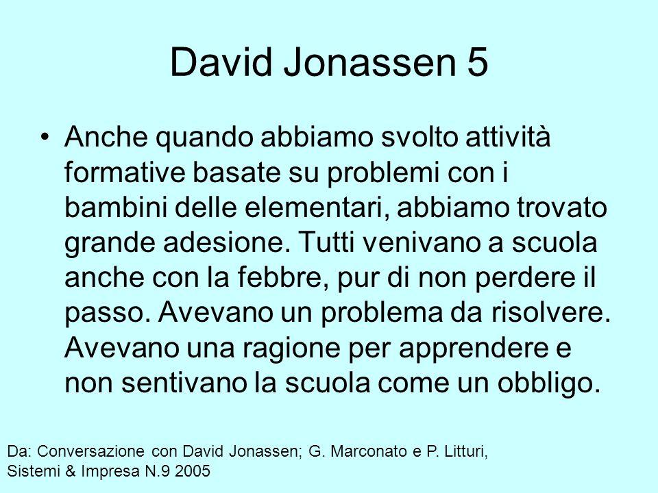 David Jonassen 5 Anche quando abbiamo svolto attività formative basate su problemi con i bambini delle elementari, abbiamo trovato grande adesione.