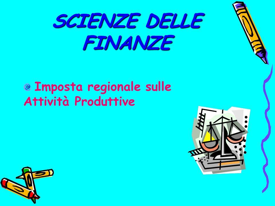SCIENZE DELLE FINANZE Imposta regionale sulle Attività Produttive