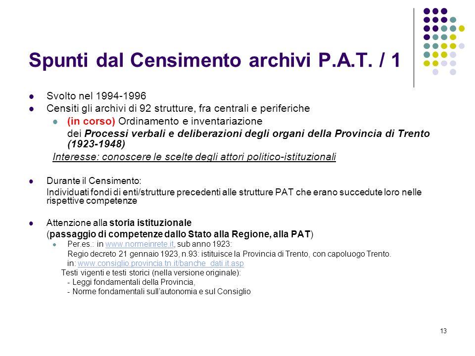 13 Spunti dal Censimento archivi P.A.T. / 1 Svolto nel 1994-1996 Censiti gli archivi di 92 strutture, fra centrali e periferiche (in corso) Ordinament