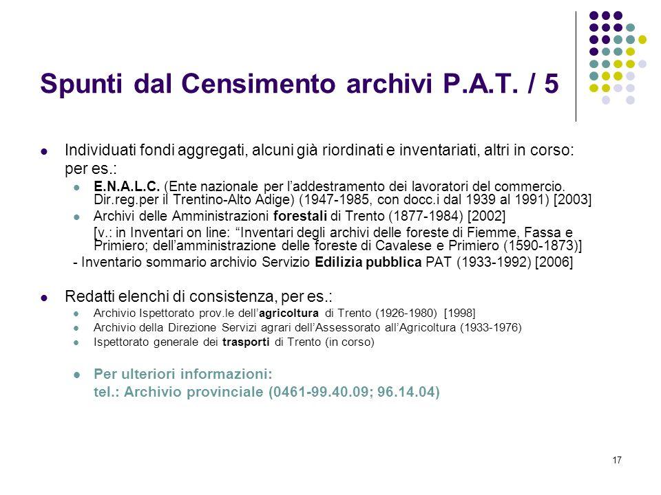 17 Spunti dal Censimento archivi P.A.T. / 5 Individuati fondi aggregati, alcuni già riordinati e inventariati, altri in corso: per es.: E.N.A.L.C. (En