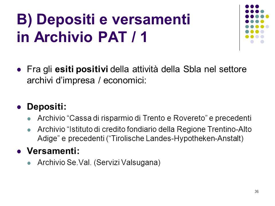 36 B) Depositi e versamenti in Archivio PAT / 1 Fra gli esiti positivi della attività della Sbla nel settore archivi dimpresa / economici: Depositi: A