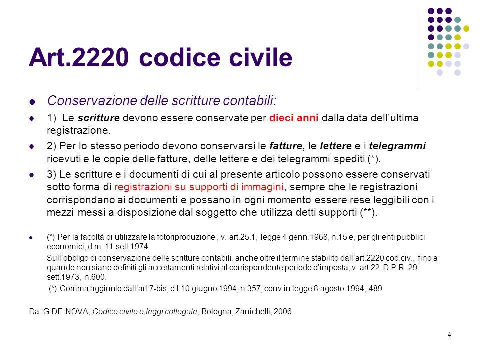 4 Art.2220 codice civile Conservazione delle scritture contabili: 1) Le scritture devono essere conservate per dieci anni dalla data dellultima regist