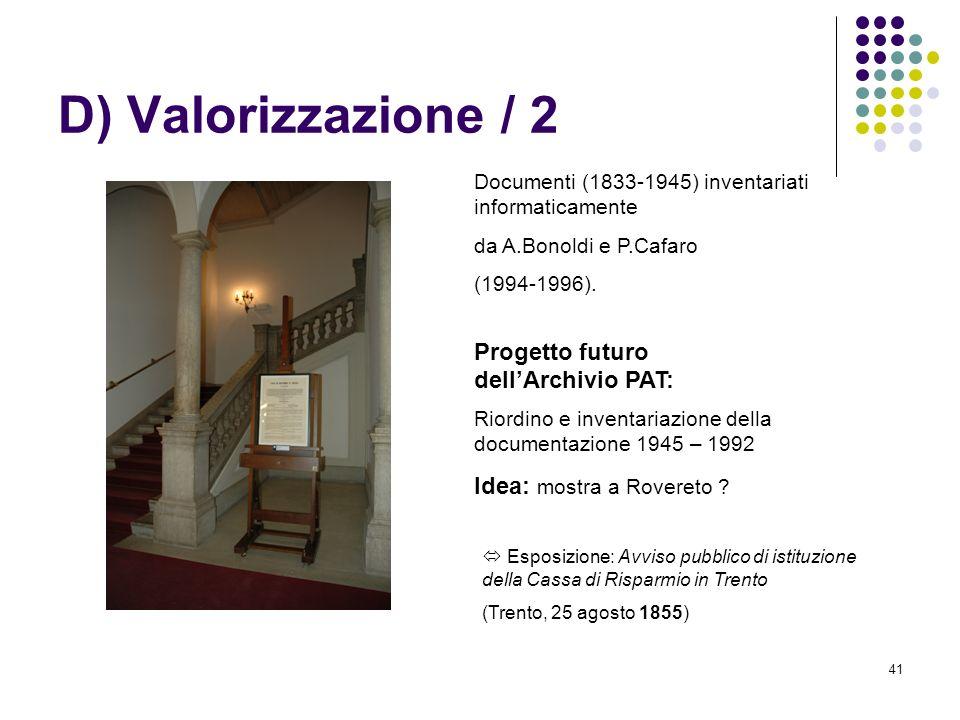 41 D) Valorizzazione / 2 Documenti (1833-1945) inventariati informaticamente da A.Bonoldi e P.Cafaro (1994-1996). Progetto futuro dellArchivio PAT: Ri