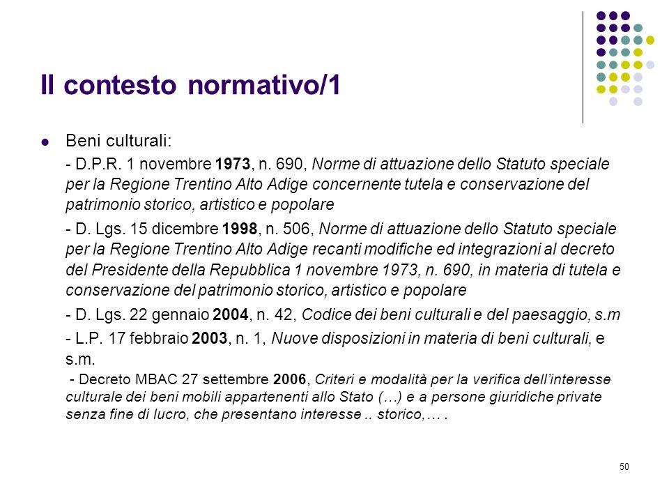 50 Il contesto normativo/1 Beni culturali: - D.P.R. 1 novembre 1973, n. 690, Norme di attuazione dello Statuto speciale per la Regione Trentino Alto A
