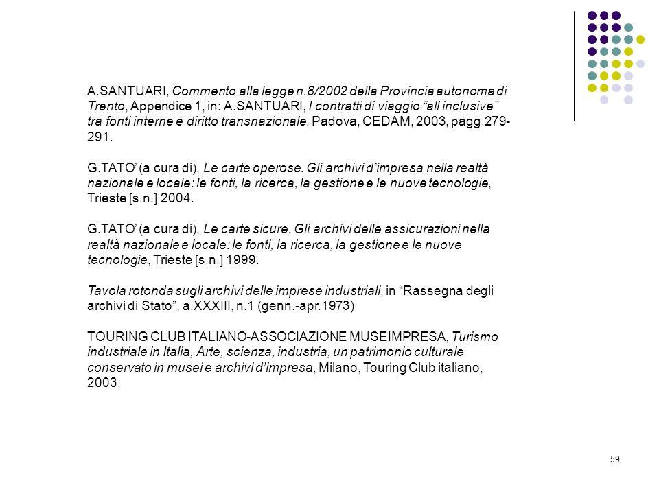 59 A.SANTUARI, Commento alla legge n.8/2002 della Provincia autonoma di Trento, Appendice 1, in: A.SANTUARI, I contratti di viaggio all inclusive tra