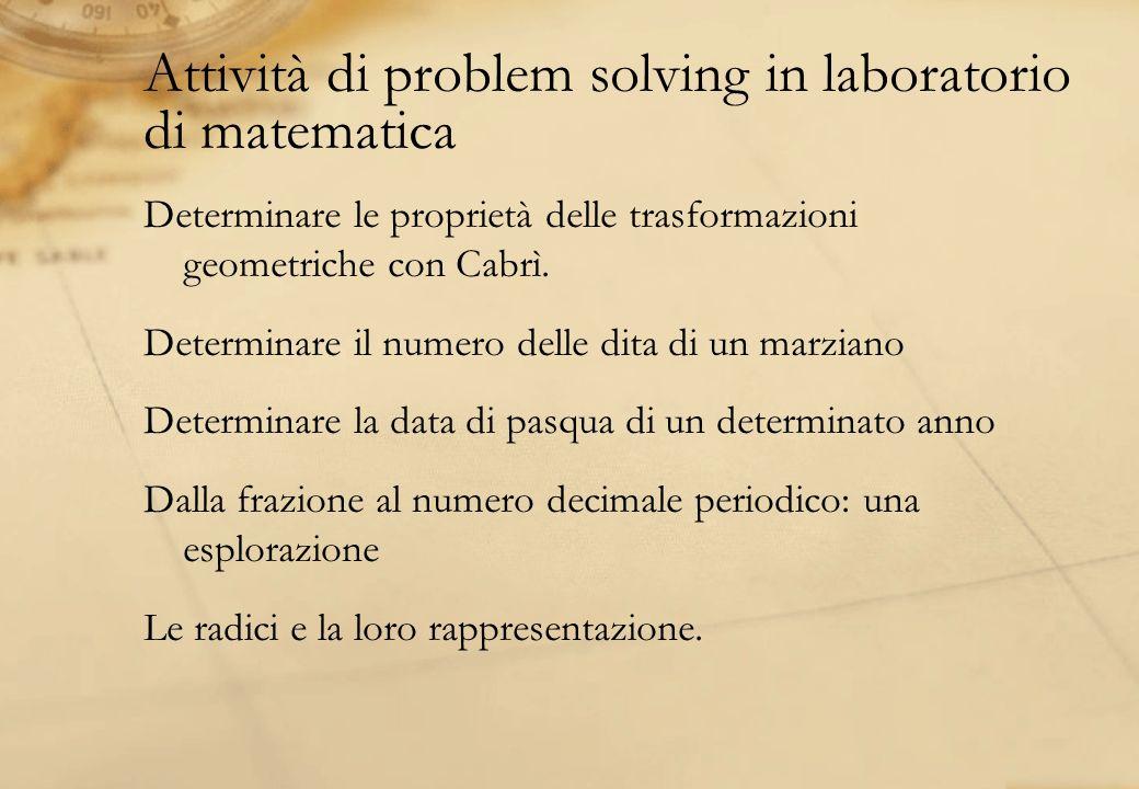 Attività di problem solving in laboratorio di matematica Determinare le proprietà delle trasformazioni geometriche con Cabrì. Determinare il numero de