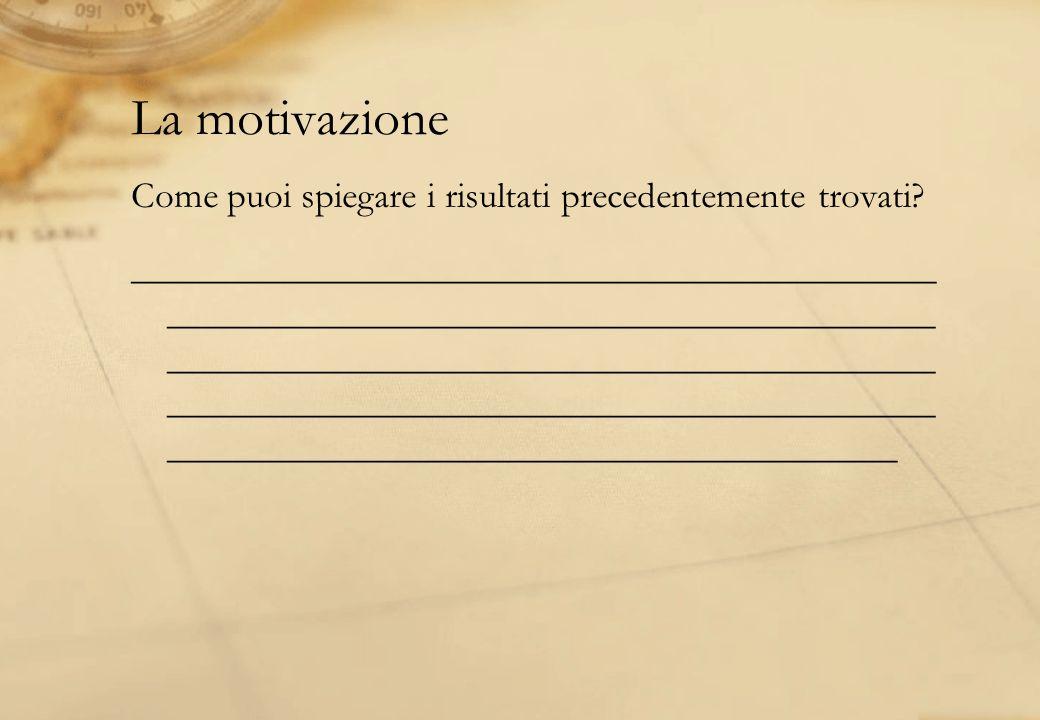 La motivazione Come puoi spiegare i risultati precedentemente trovati? ___________________________________________ ___________________________________