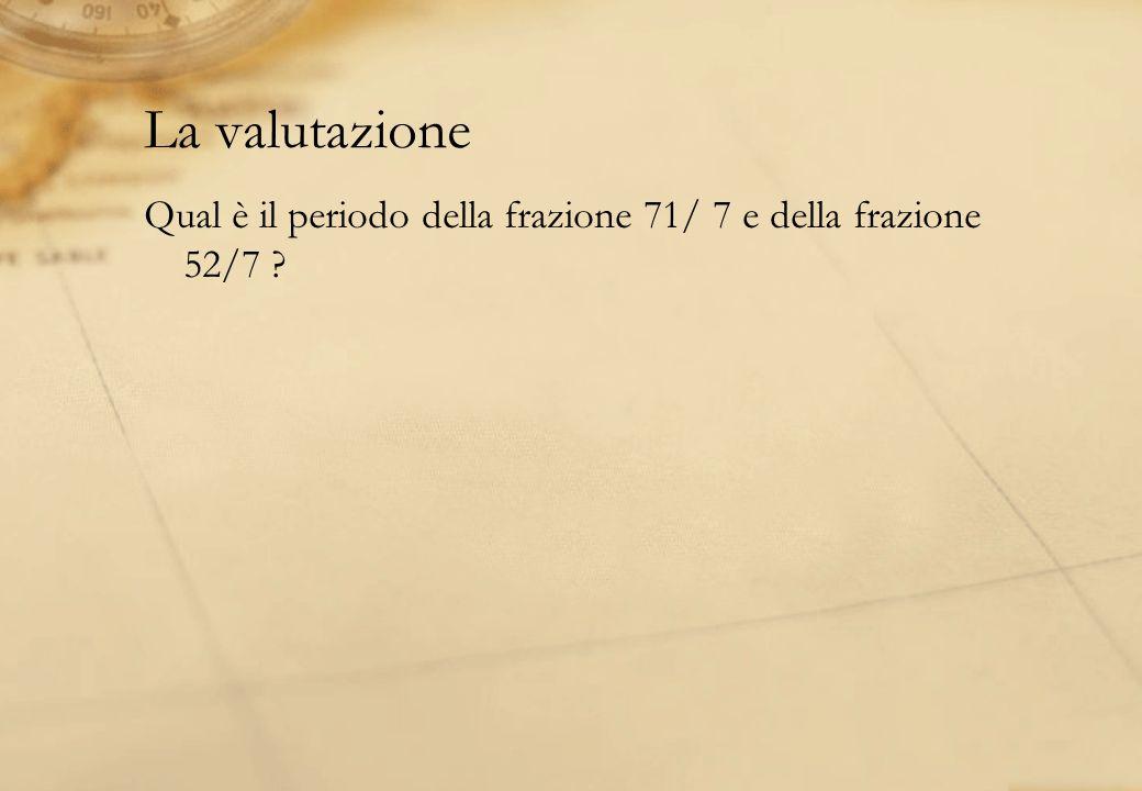 La valutazione Qual è il periodo della frazione 71/ 7 e della frazione 52/7 ?