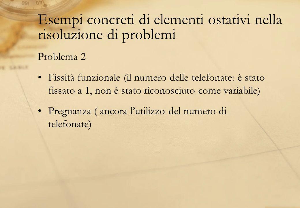 Esempi concreti di elementi ostativi nella risoluzione di problemi Problema 2 Fissità funzionale (il numero delle telefonate: è stato fissato a 1, non