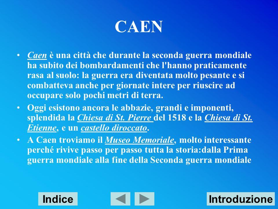 CAEN Caen è una città che durante la seconda guerra mondiale ha subito dei bombardamenti che l'hanno praticamente rasa al suolo: la guerra era diventa