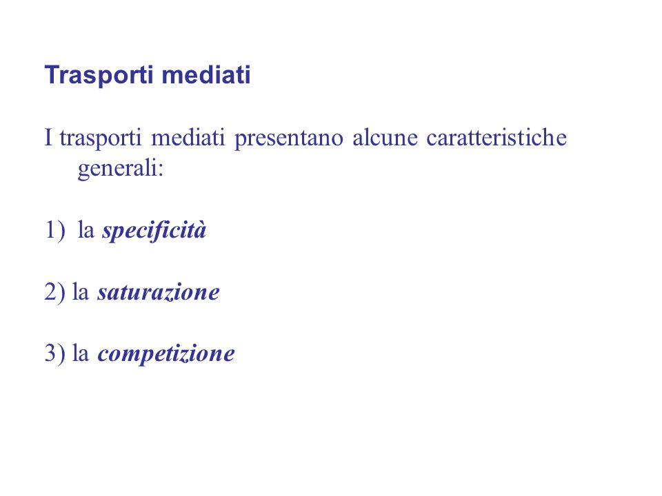 Trasporti mediati I trasporti mediati presentano alcune caratteristiche generali: 1)la specificità 2) la saturazione 3) la competizione