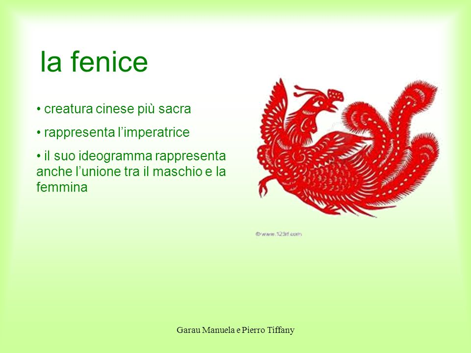Garau Manuela e Pierro Tiffany la fenice creatura cinese più sacra rappresenta limperatrice il suo ideogramma rappresenta anche lunione tra il maschio