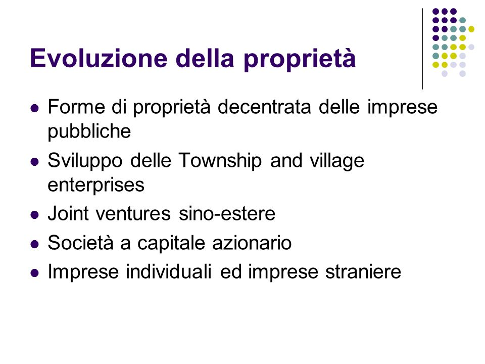 Evoluzione della proprietà Forme di proprietà decentrata delle imprese pubbliche Sviluppo delle Township and village enterprises Joint ventures sino-e