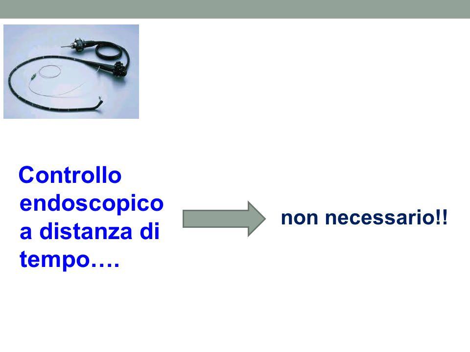 Controllo endoscopico a distanza di tempo…. non necessario!!