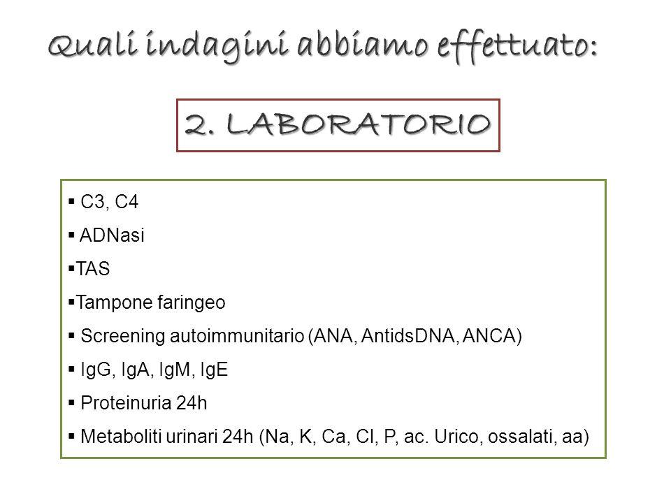 2. LABORATORIO C3, C4 ADNasi TAS Tampone faringeo Screening autoimmunitario (ANA, AntidsDNA, ANCA) IgG, IgA, IgM, IgE Proteinuria 24h Metaboliti urina