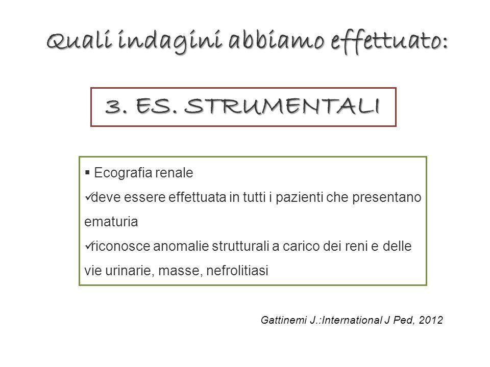 3. ES. STRUMENTALI Ecografia renale deve essere effettuata in tutti i pazienti che presentano ematuria riconosce anomalie strutturali a carico dei ren