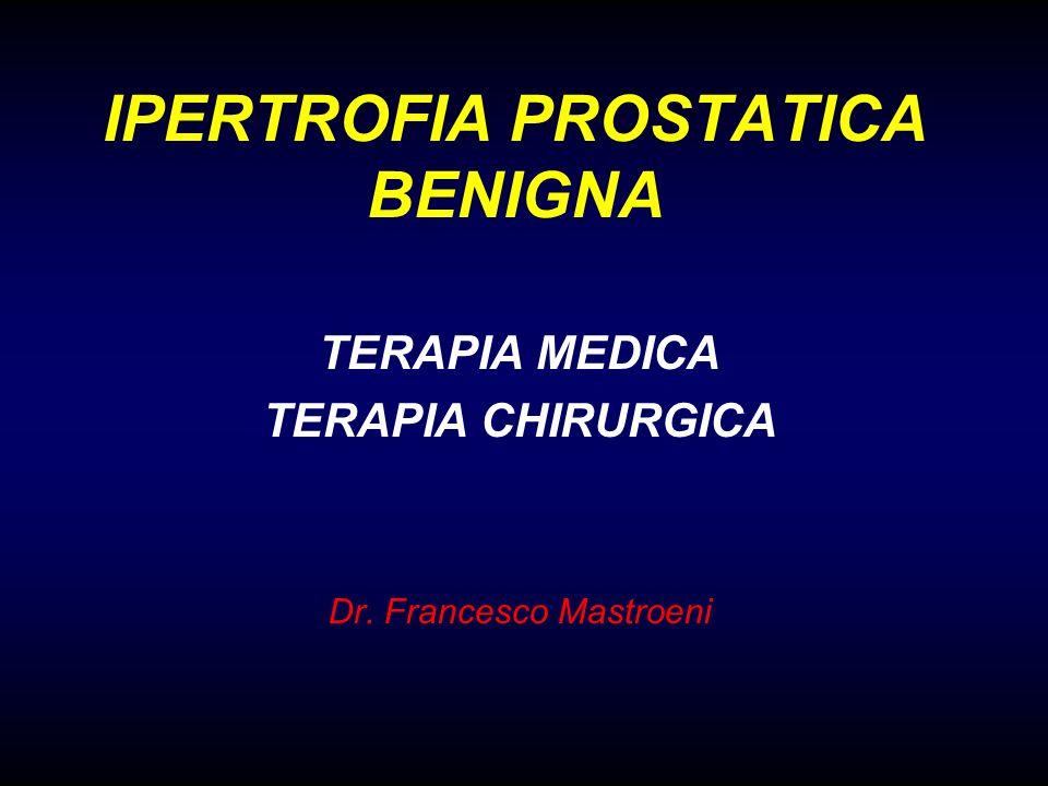 IPERTROFIA PROSTATICA BENIGNA TERAPIA MEDICA TERAPIA CHIRURGICA Dr. Francesco Mastroeni