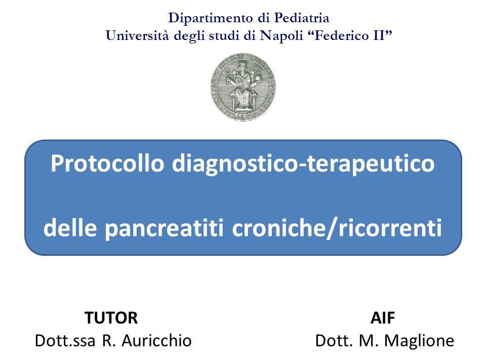 Protocollo diagnostico-terapeutico delle pancreatiti croniche/ricorrenti Dipartimento di Pediatria Università degli studi di Napoli Federico II TUTOR Dott.ssa R.