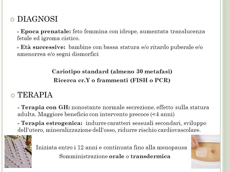 DIAGNOSI - Epoca prenatale: feto femmina con idrope, aumentata translucenza fetale ed igroma cistico. - Età successive: bambine con bassa statura e/o