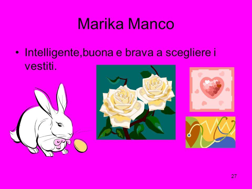 27 Marika Manco Intelligente,buona e brava a scegliere i vestiti.