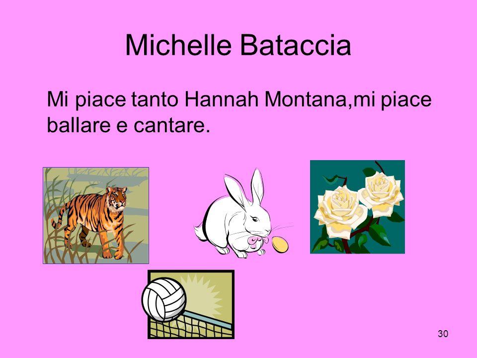 30 Michelle Bataccia Mi piace tanto Hannah Montana,mi piace ballare e cantare.