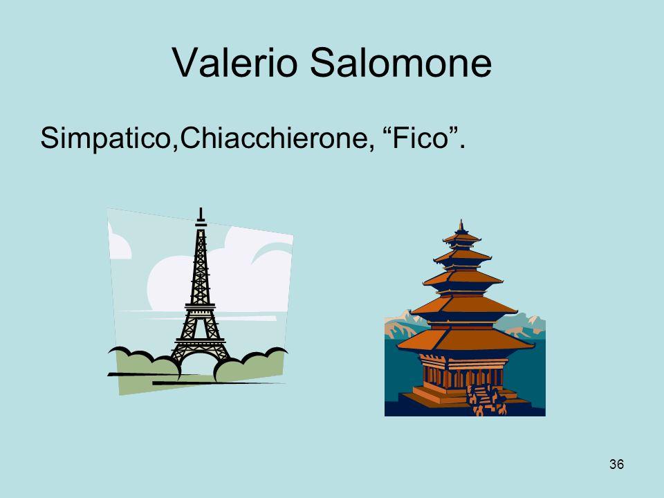 36 Valerio Salomone Simpatico,Chiacchierone, Fico.