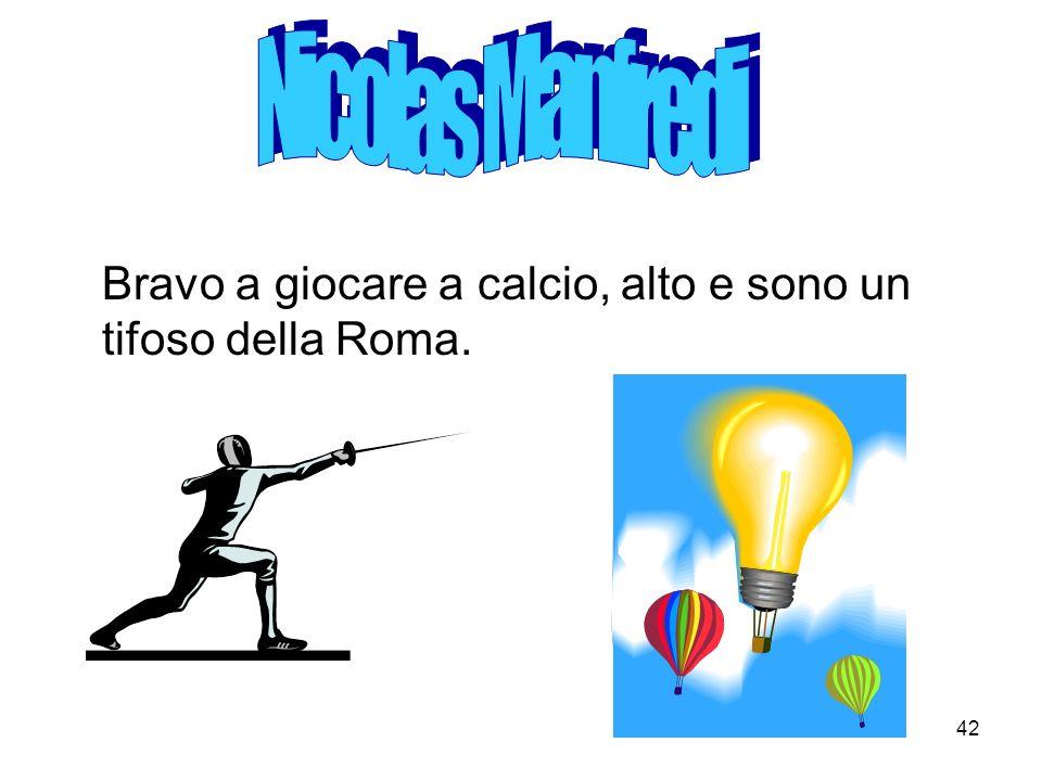 42 Bravo a giocare a calcio, alto e sono un tifoso della Roma.