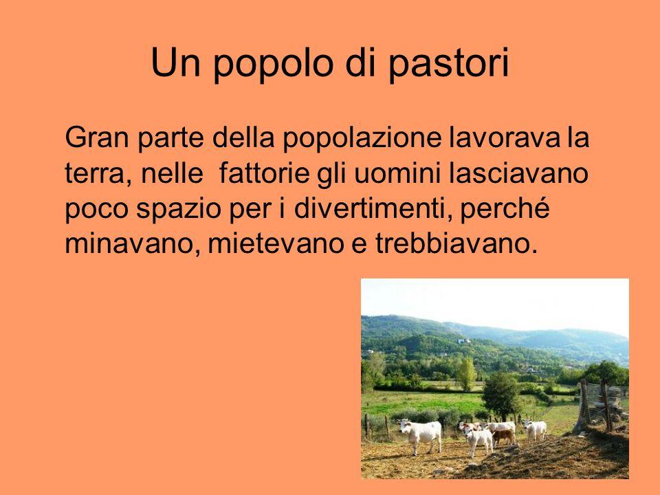 6 Un popolo di pastori Gran parte della popolazione lavorava la terra, nelle fattorie gli uomini lasciavano poco spazio per i divertimenti, perché min