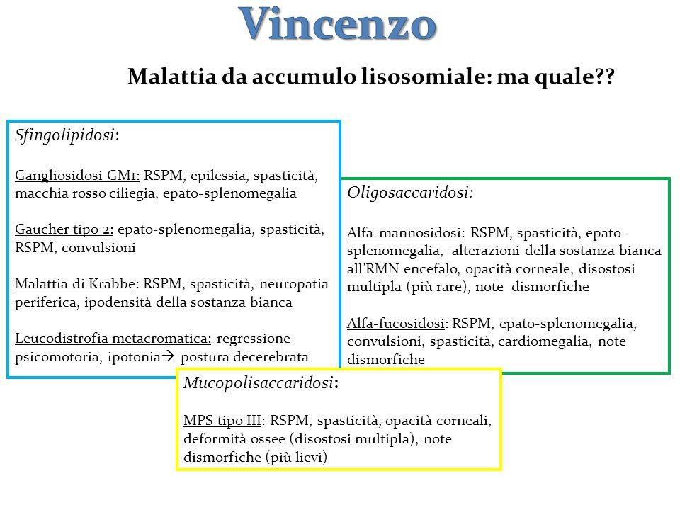 Oligosaccaridosi: Alfa-mannosidosi: RSPM, spasticità, epato- splenomegalia, alterazioni della sostanza bianca allRMN encefalo, opacità corneale, disos