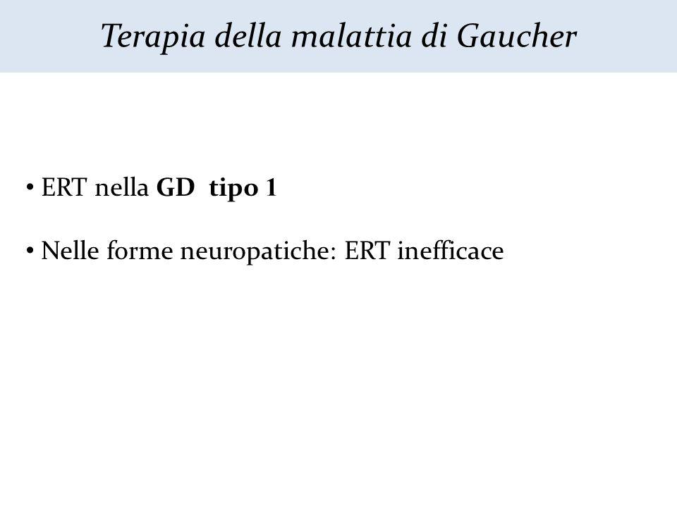 Terapia della malattia di Gaucher ERT nella GD tipo 1 Nelle forme neuropatiche: ERT inefficace