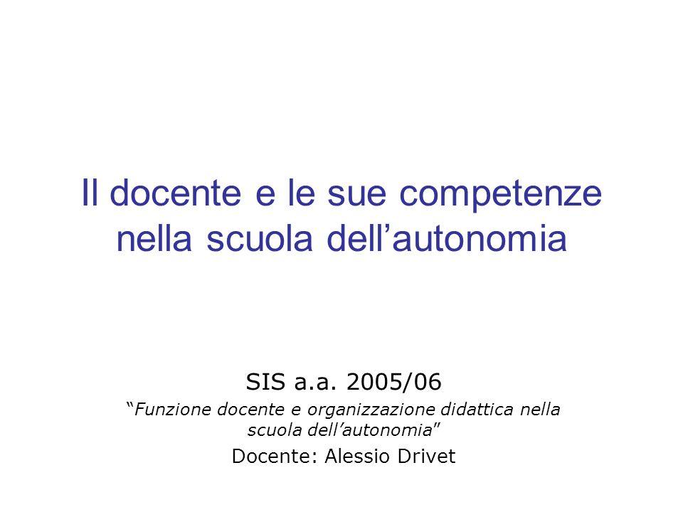 Il docente e le sue competenze nella scuola dellautonomia SIS a.a. 2005/06 Funzione docente e organizzazione didattica nella scuola dellautonomia Doce