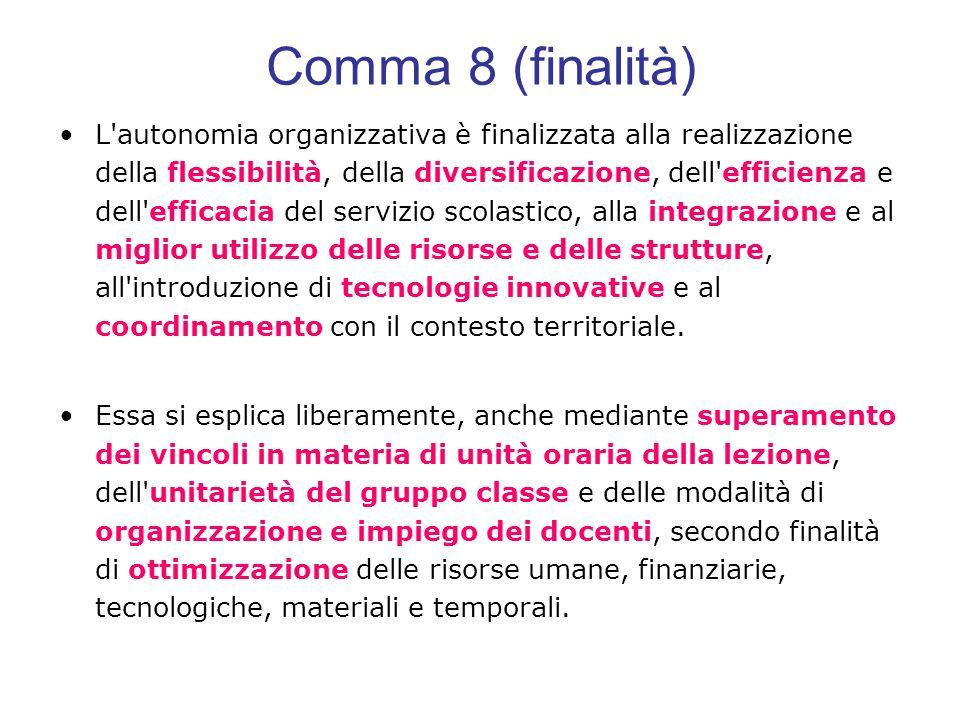 Comma 8 (finalità) L'autonomia organizzativa è finalizzata alla realizzazione della flessibilità, della diversificazione, dell'efficienza e dell'effic