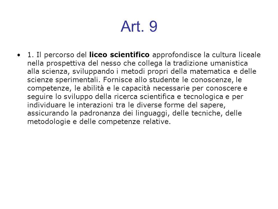 Art. 9 1. Il percorso del liceo scientifico approfondisce la cultura liceale nella prospettiva del nesso che collega la tradizione umanistica alla sci